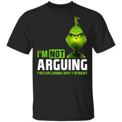 The Grinch I'm Not Arguing I'm Explaining Why I'm Right T-Shirts, Hoodies, Long Sleeve