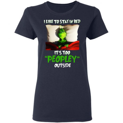 The Grinch I Like To Stay In Bed It's Too Peopley Outside T-Shirts, Hoodies, Long Sleeve