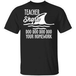 Teacher Shark Doo Doo Doo Doo Your Homework T-Shirts, Hoodies, Long Sleeve