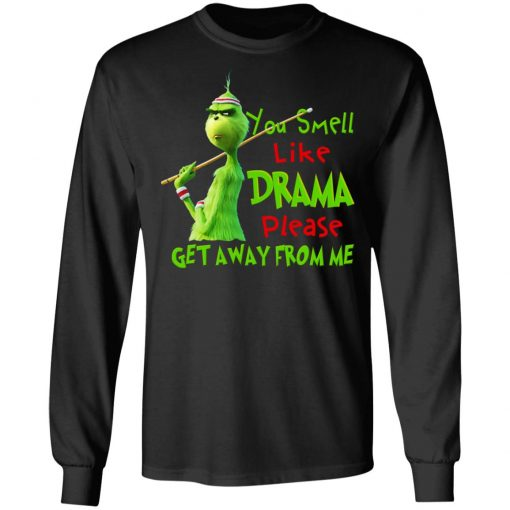 The Grinch You Smell Like Drama Please Get Away From Me T-Shirts, Hoodies, Long Sleeve