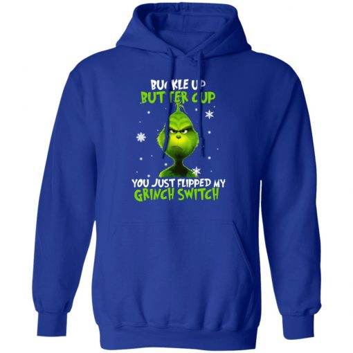 The Grinch Buckle Up Butter Cup You Just Flipped My Grinch Switch T-Shirts, Hoodies, Long Sleeve