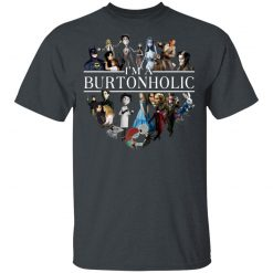 I Am A Burtonholic T-Shirts, Hoodies, Long Sleeve