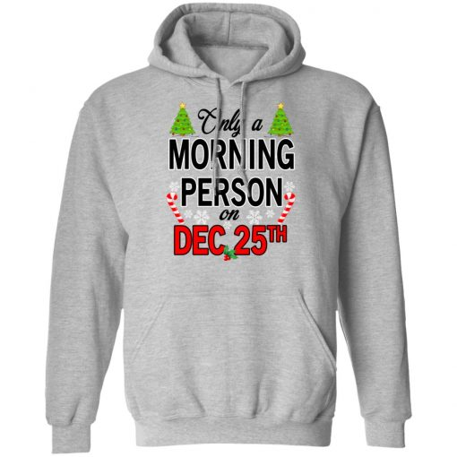 Only A Morning Person On December 25th T-Shirts, Hoodies, Long Sleeve
