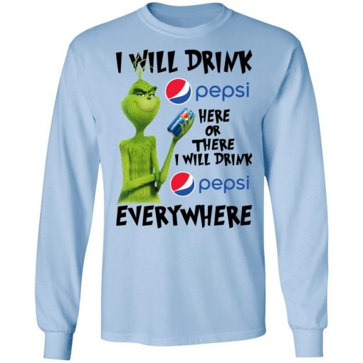 The Grinch I Will Drink Pepsi Here Or There I Will Drink Pepsi Everywhere T-Shirts, Hoodies, Long Sleeve