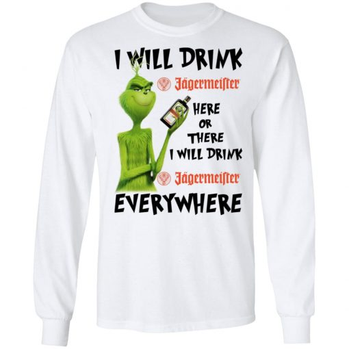 The Grinch I Will Drink Jagermeister Here Or There I Will Drink Jagermeister Everywhere T-Shirts, Hoodies, Long Sleeve