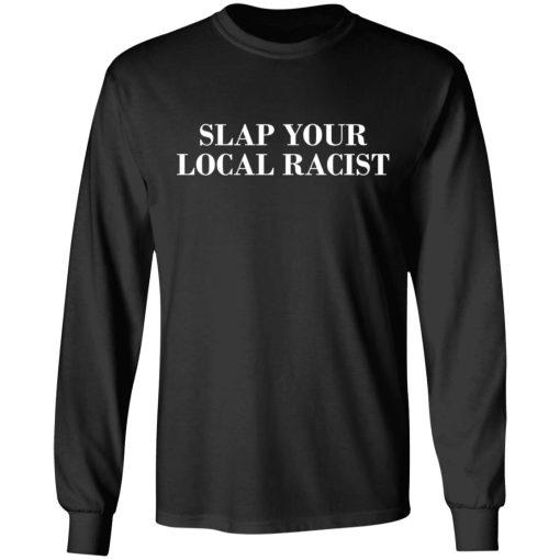 Slap Your Local Racist T-Shirts, Hoodies, Long Sleeve