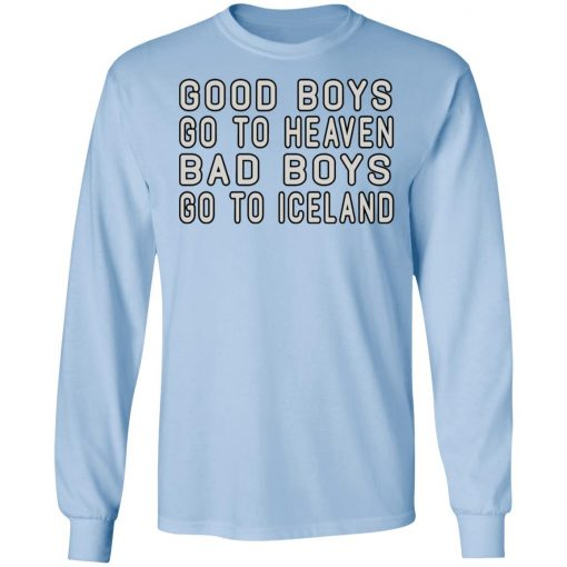 Good Boys Go To Heaven Bad Boys Go To Iceland T-Shirts, Hoodies, Long Sleeve