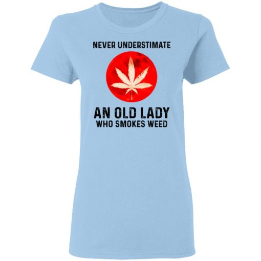 Never Underestimate An Old Lady Who Smoked Weed T-Shirts, Hoodies, Long Sleeve