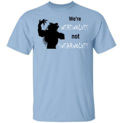 We're Werewolves Not Swearwolves T-Shirts, Hoodies, Long Sleeve