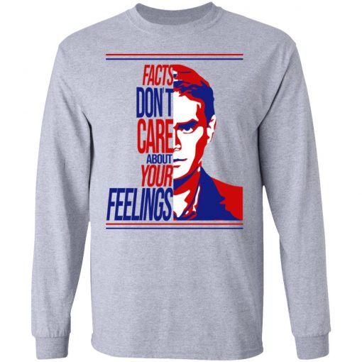Facts Don't Care About Your Feelings T-Shirts, Hoodies, Long Sleeve