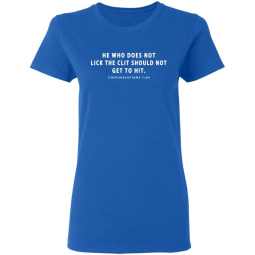He Who Does Not Lick The Clit Should Not Get To Hit Coochielations 1 69 T-Shirts, Hoodies, Long Sleeve
