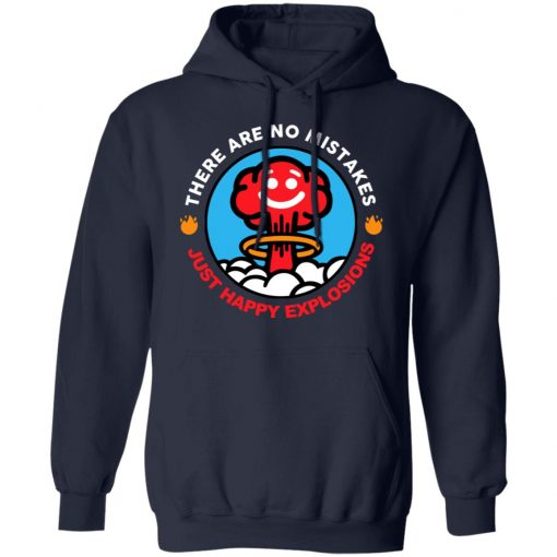 There Are No Mistakes Just Happy Explosions T-Shirts, Hoodies, Long Sleeve