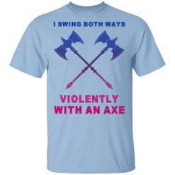 I Swing Both Ways Violently With An Axe T-Shirts, Hoodies, Long Sleeve