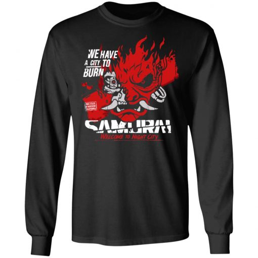 Welcome To Night City Samurai We Have A City To Burn T-Shirts, Hoodies, Long Sleeve