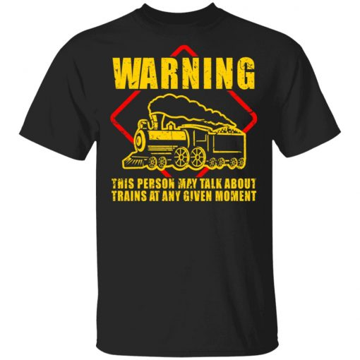 Warning This Person May Talk About Trains At Any Given Moment T-Shirts, Hoodies, Long Sleeve