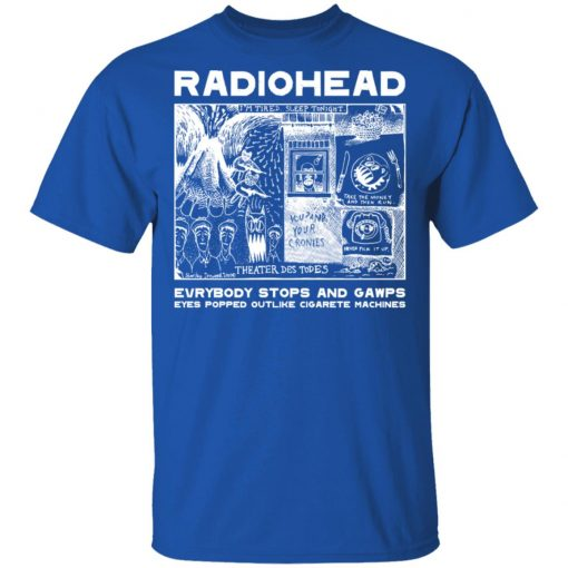 Radiohead Evrybody Stops And Gawps Eyes Popped Outlike Cigarete Machines T-Shirts, Hoodies, Long Sleeve