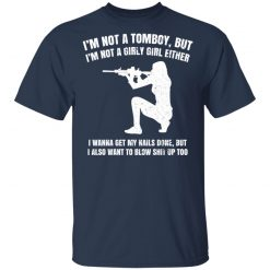 I'm Not A Tomboy But I'm Not A Girly Girl Either T-Shirts, Hoodies, Long Sleeve
