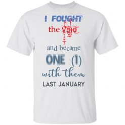 I Fought The Vojd And Became One With Them Last January T-Shirts, Hoodies, Long Sleeve