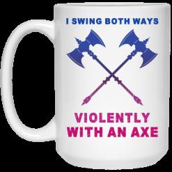I Swing Both Ways Violently With An Axe Mug