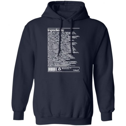Human Ingredients Oxygen 65% Carbon 18% Hydrogen 10% T-Shirts, Hoodies, Long Sleeve
