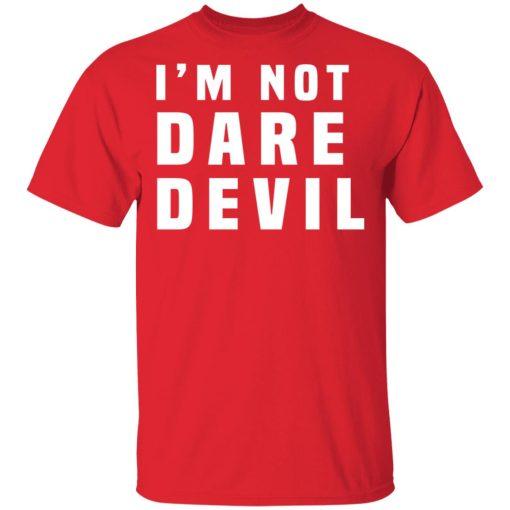 I'm Not Dare Devil T-Shirts, Hoodies, Long Sleeve
