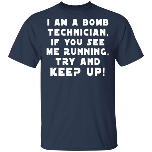 I Am A Bomb Technician If You See Me Running Try And Keep Up T-Shirts, Hoodies, Long Sleeve