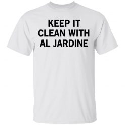 Keep It Clean With Al Jardine T-Shirts, Hoodies, Long Sleeve