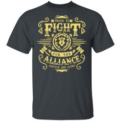 Proud To Fight For The Alliance Justice And Glory World Of Warcraft T-Shirts, Hoodies, Long Sleeve