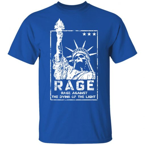 Rage Rage Sgainst The Dying Of The Light T-Shirts, Hoodies, Long Sleeve