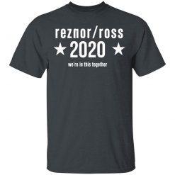 Reznor Ross 2020 We're In This Together T-Shirts, Hoodies, Long Sleeve