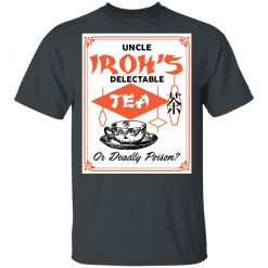 Uncle Iroh's Delectable Tea Or Deadly Poison T-Shirts, Hoodies, Long Sleeve
