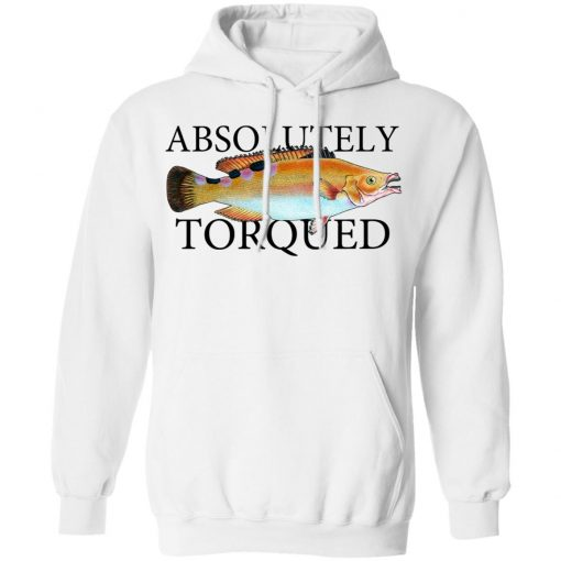 Absolutely Torqued T-Shirts, Hoodies, Long Sleeve