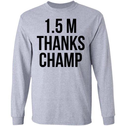 1.5 Metres Thanks Champ T-Shirts, Hoodies, Long Sleeve