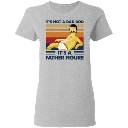 It's Not A Dad Bod It's A Father Figure T-Shirts, Hoodies, Long Sleeve