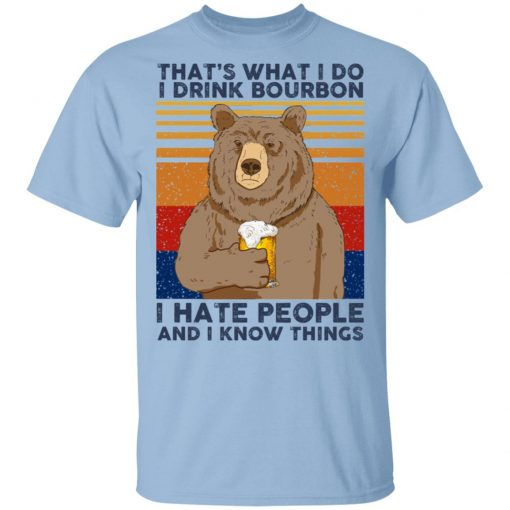 That's What I Do I Drink Bounbon I Hate People And I Know Things T-Shirts, Hoodies, Long Sleeve