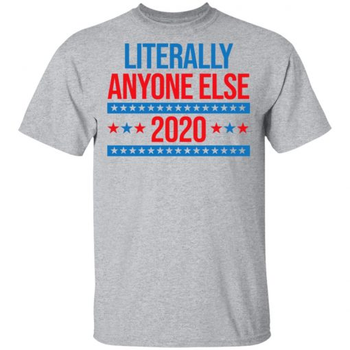 Literally Anyone Else 2020 Presidential Election Joke T-Shirts, Hoodies, Long Sleeve