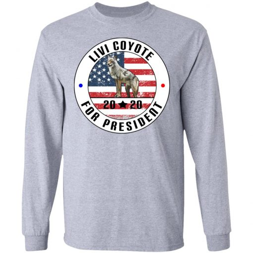 Livi Coyote For President 2020 T-Shirts, Hoodies, Long Sleeve
