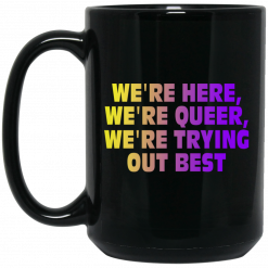 We're Here We're Queer We're Trying Out Best Mug