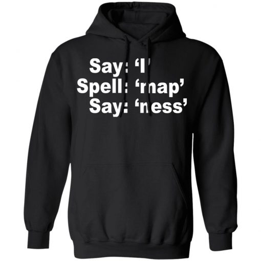 Say I Spell Map Say Ness T-Shirts, Hoodies, Long Sleeve