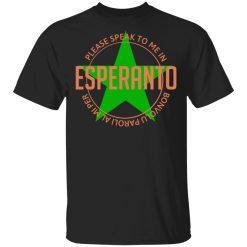 Please Speak To Me In Esperanto Bonvolu Paroli al Mi Per Esperanto T-Shirts, Hoodies, Long Sleeve