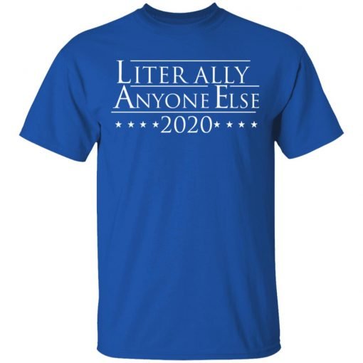 Literally Anyone Else 2020 T-Shirts, Hoodies, Long Sleeve