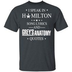 I Speak In Hamilton Song Lyrics And Grey's Anatomy Quotes T-Shirts, Hoodies, Long Sleeve
