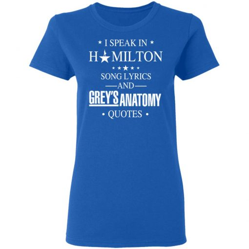 I Speak In Hamilton Song Lyrics And Grey's Anatomy Quotes T-Shirts, Hoodies, Long Sleeve