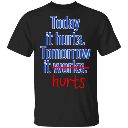 Today Is Hurts Tomorrow It Hurts T-Shirts, Hoodies, Long Sleeve
