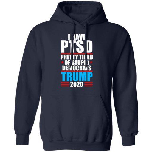 I have PTSD Pretty Tired Of Stupid Democrats Donald Trump 2020 T-Shirts, Hoodies, Long Sleeve
