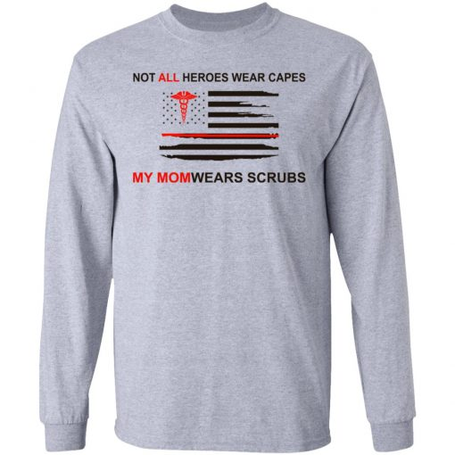 Not All Heroes Wear Capes My Mom Wears Scrubs T-Shirts, Hoodies, Long Sleeve