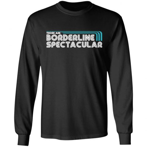 Those Are Borderline Spectacular T-Shirts, Hoodies, Long Sleeve