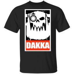 Orks Dakka Tabletop Wargaming And Miniatures Addict T-Shirts, Hoodies, Long Sleeve