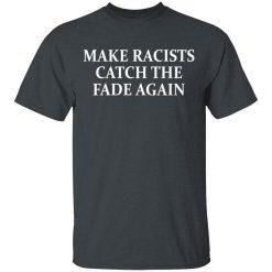 Make Racists Catch The Fade Again T-Shirts, Hoodies, Long Sleeve