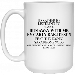 I'd Rather Be Listening To The 2016 Hit Run Away With Me By Carly Rae Jepsen Mug
